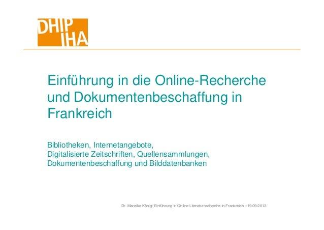 Dr. Mareike König: Einführung in Online Literaturrecherche in Frankreich –19.09.2013 Einführung in die Online-Recherche un...