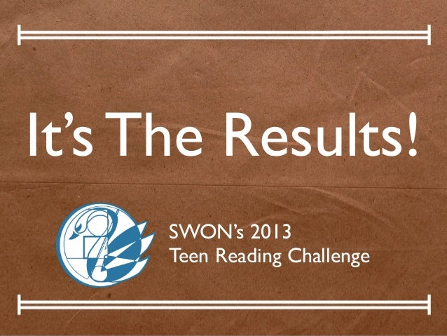 It's The Results!SWON's 2013Teen Reading Challenge