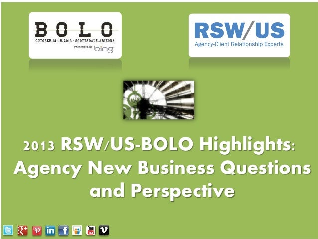 2013 RSW/US-BOLO Highlights: Agency New Business Questions and Perspective