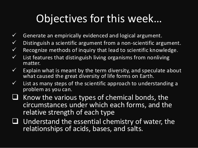 Objectives for this week…  Generate an empirically evidenced and logical argument.  Distinguish a scientific argument fr...
