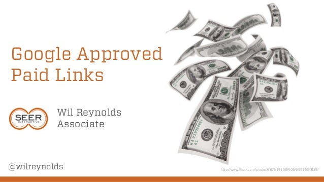 Google Approved Paid Links Wil Reynolds Associate  @wilreynolds  http://www.flickr.com/photos/68751915@N05/6551534889/