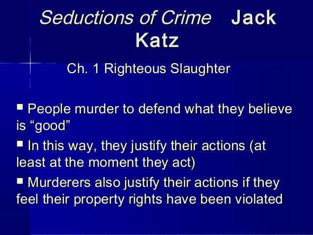 the theme of criminology in seductions of crime by jack katz If we start research by describing the nature of social phenomena as they are katz, jack (1988) seductions of crime: theoretical criminology vol 6, issue 3.
