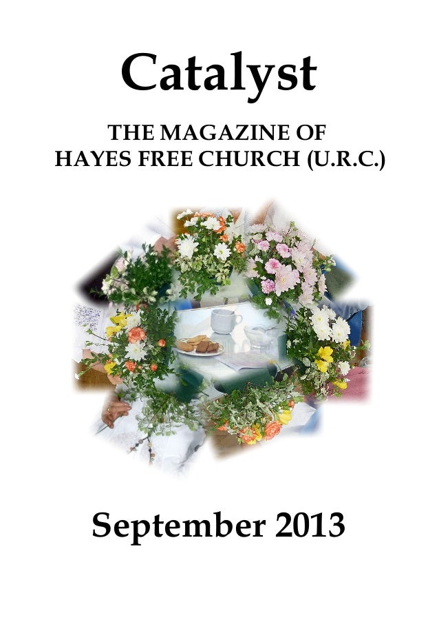 Catalyst September 2013 THE MAGAZINE OF HAYES FREE CHURCH (U.R.C.)