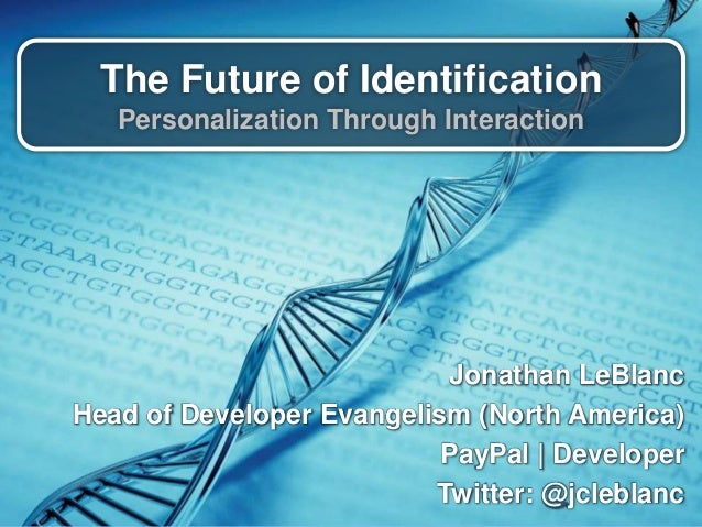 The Future of Identification Personalization Through Interaction Jonathan LeBlanc Head of Developer Evangelism (North Amer...