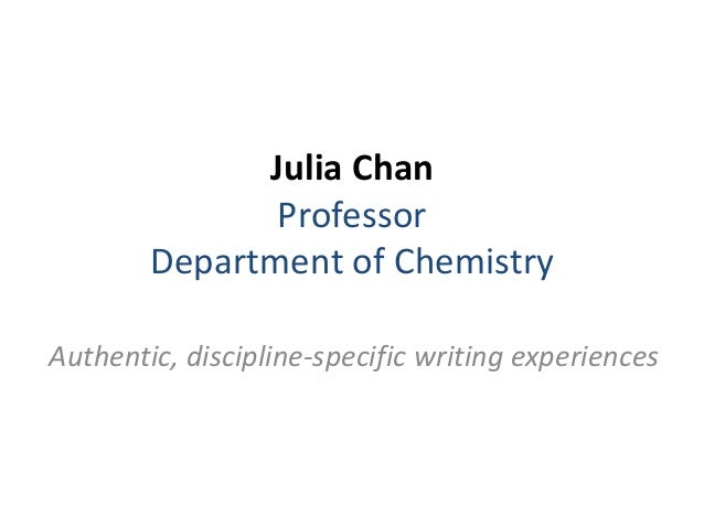 Julia ChanProfessorDepartment of ChemistryAuthentic, discipline-specific writing experiences