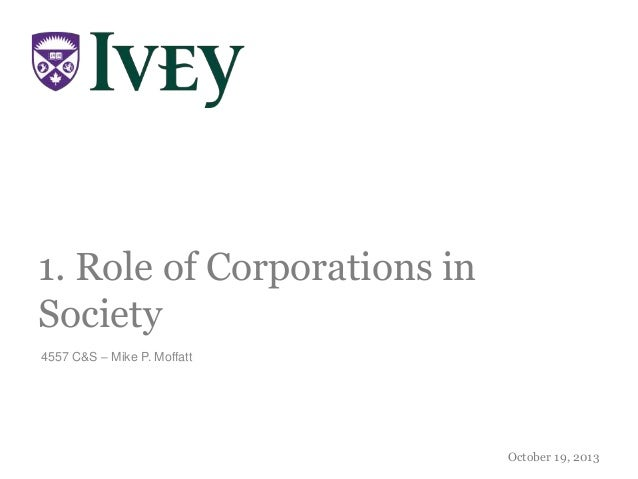 1. Role of Corporations in Society 4557 C&S – Mike P. Moffatt  October 19, 2013