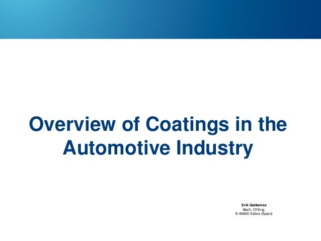 Overview of Coatings in the Automotive Industry Erik Galdames Bach. Of Eng. E-46800 Xativa (Spain)