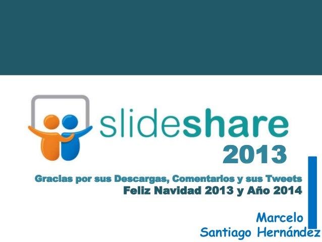 2013 Gracias por sus Descargas, Comentarios y sus Tweets  Feliz Navidad 2013 y Año 2014  Marcelo Santiago Hernández
