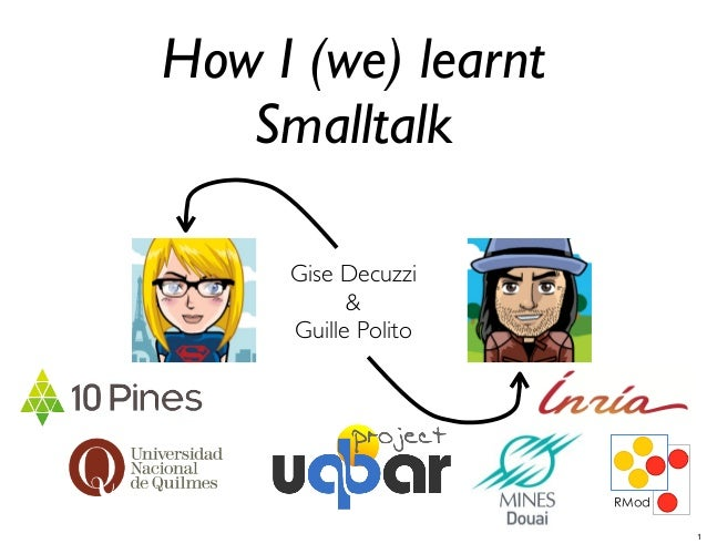 How I (we) learnt Smalltalk Gise Decuzzi & Guille Polito  1