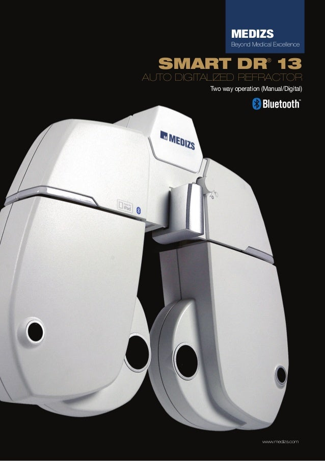 MEDIZS Beyond Medical Excellence  SMART DR 13 ®  AUTO DIGITALIZED REFRACTOR Two way operation (Manual/Digital)  www.medizs...