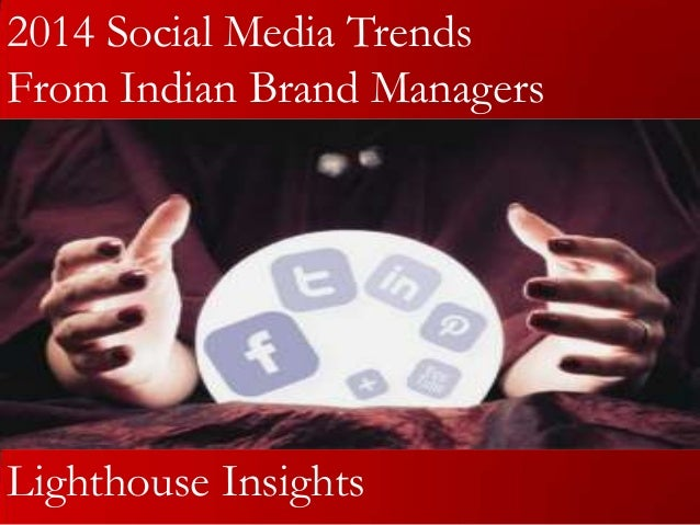 2014 Social Media Trends From Indian Brand Managers  Lighthouse Insights
