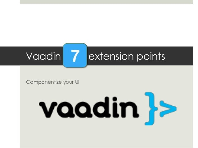 Vaadin Componentize your UI  extension points