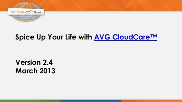 Spice Up Your Life with AVG CloudCare™Version 2.4March 2013
