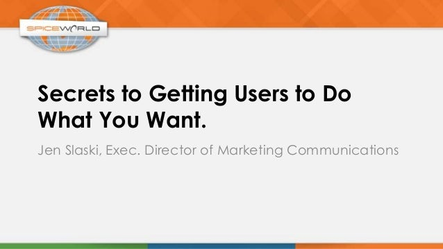 Secrets to Getting Users to Do What You Want.