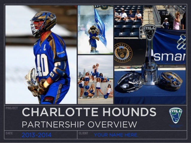 PROJECT DATE CLIENT 2013-2014 YOUR NAME HERE. CHARLOTTE HOUNDS PARTNERSHIP OVERVIEW