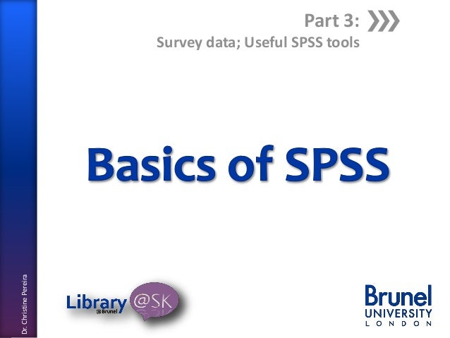 Part 3:  Dr. Christine Pereira  Survey data; Useful SPSS tools