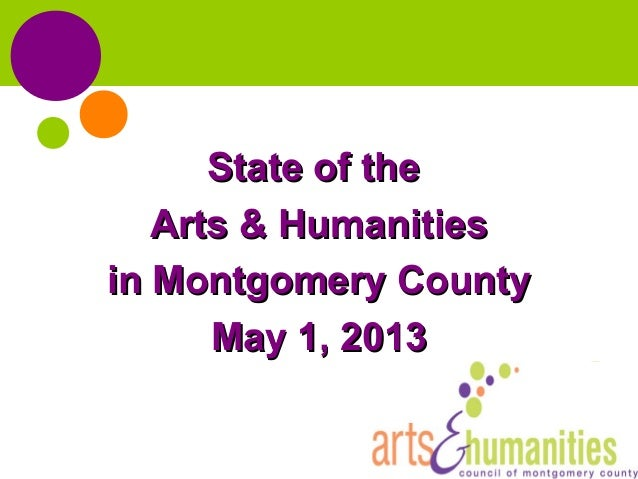 State of theState of theArts & HumanitiesArts & Humanitiesin Montgomery Countyin Montgomery CountyMay 1, 2013May 1, 2013
