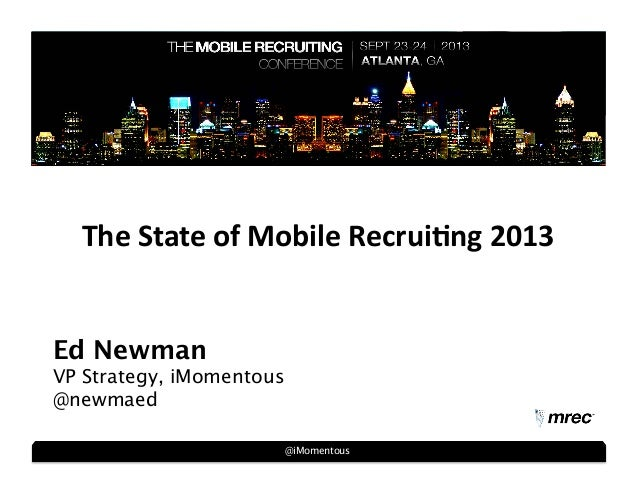 @iMomentous Ed Newman VP Strategy, iMomentous @newmaed The  State  of  Mobile  Recrui2ng  2013