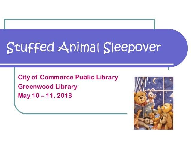 Stuffed Animal SleepoverCity of Commerce Public LibraryGreenwood LibraryMay 10 – 11, 2013
