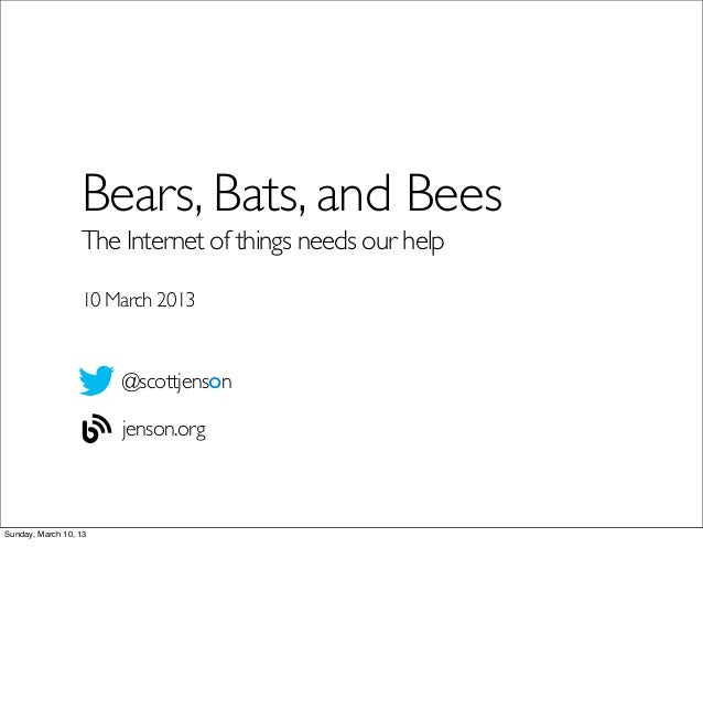 Bears, Bats, and Bees                  The Internet of things needs our help                  10 March 2013               ...