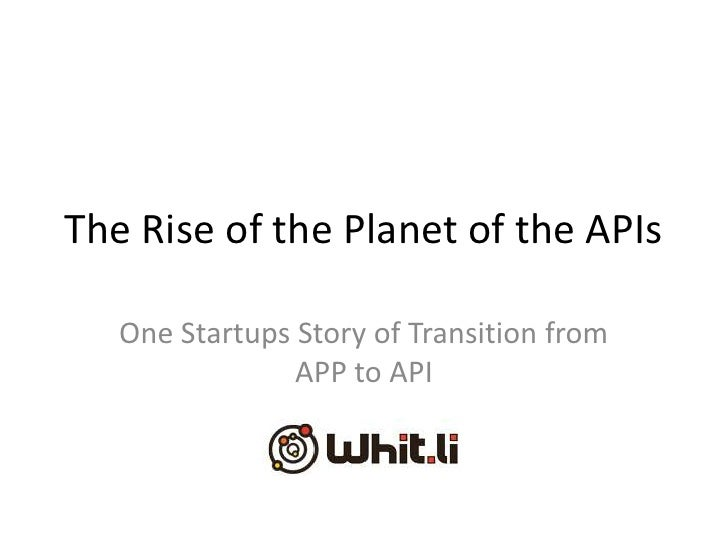 The Rise of the Planet of the APIs   One Startups Story of Transition from                APP to API