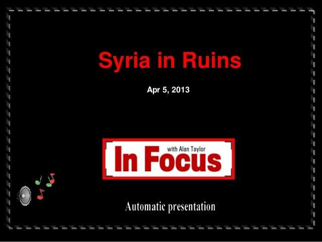 Syria in Ruins Apr 5, 2013