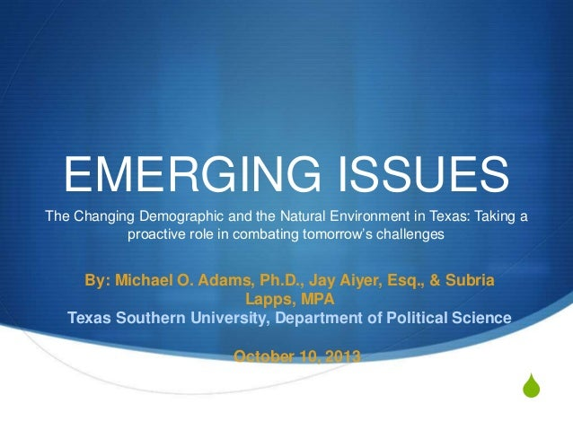 EMERGING ISSUES-The Changing Demographic and the Natural Environment in Texas: Taking a proactive role in combating tomorrow's challenges