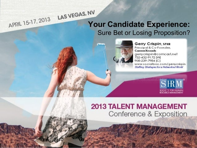 ©SHRM 20131Presentation TitlePresenter's Name • DateYour Candidate Experience:Sure Bet or Losing Proposition?Gerry Crispin...