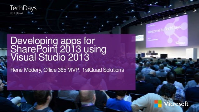 | Basel  Developing apps for SharePoint 2013 using Visual Studio 2013 René Modery, Office 365 MVP, 1stQuad Solutions