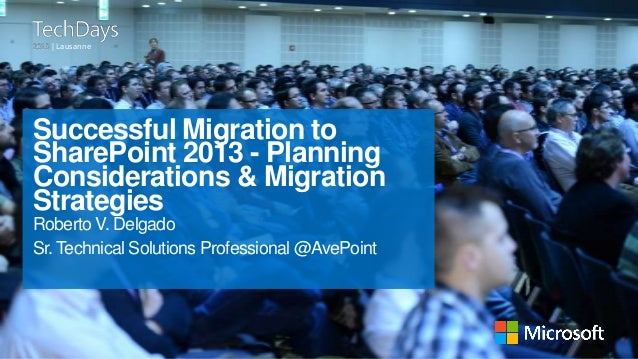 | Lausanne  Successful Migration to SharePoint 2013 - Planning Considerations & Migration Strategies Roberto V. Delgado Sr...