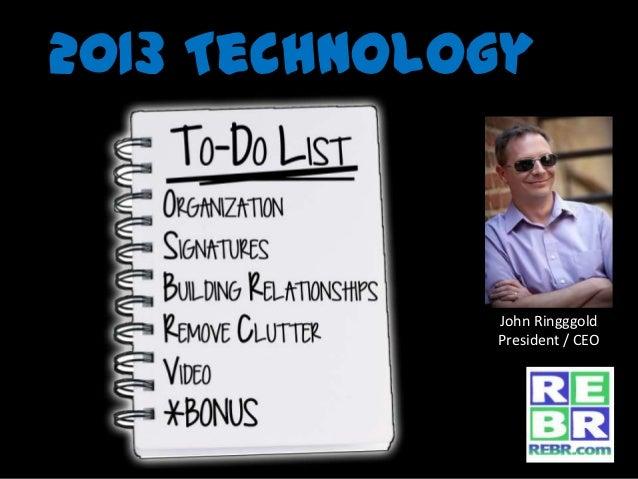 2013 Technology             John Ringggold             President / CEO