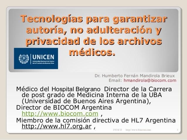 Tecnologías para garantizar autoría, no adulteración y privacidad de los archivos médicos. Dr. Humberto Fernán Mandirola B...