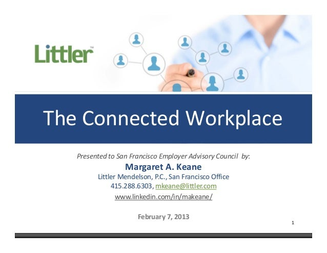 The Connected Workplace   Presented to San Francisco Employer Advisory Council  by:                  Margaret A. Keane    ...