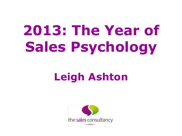 2013: The Year ofSales Psychology   Leigh Ashton