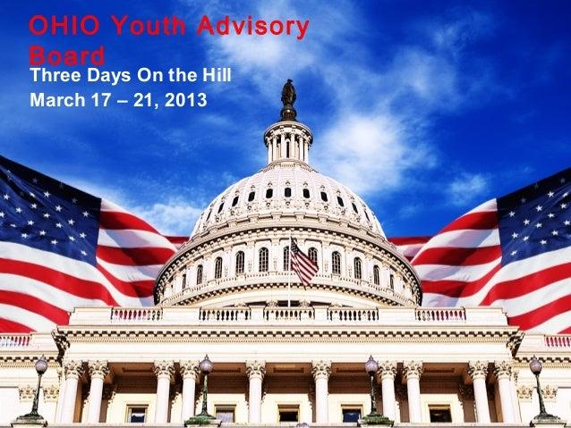 Three Days On the HillMarch 17 – 21, 2013OHIO Youth AdvisoryBoard