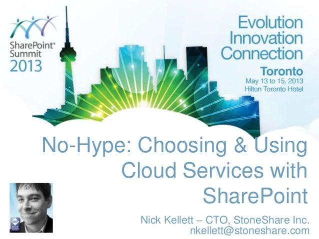 No-Hype: Choosing & UsingCloud Services withSharePointNick Kellett – CTO, StoneShare Inc.nkellett@stoneshare.com