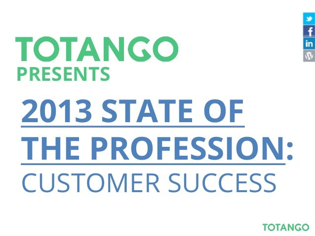 2013 STATE OF THE PROFESSION: CUSTOMER SUCCESS PRESENTS