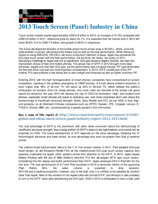 2013 Touch Screen (Panel) Industry in ChinaTouch screen market scaled approximately US$13.8 billion in 2012, an increase o...