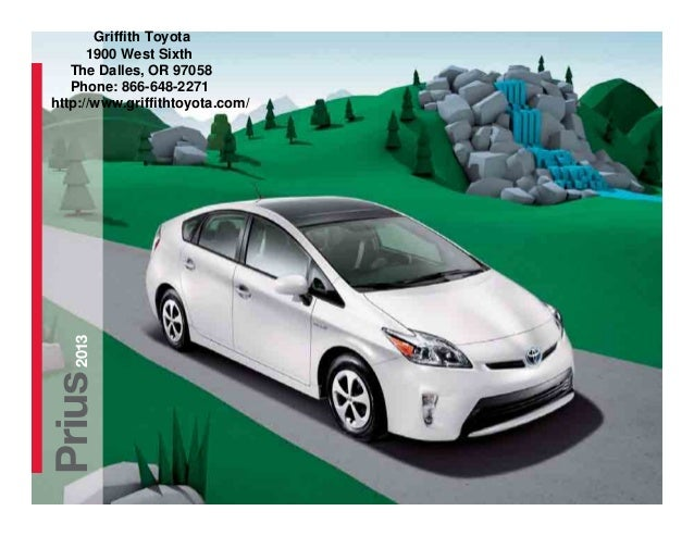 Griffith Toyota      1900 West Sixth   The Dalles, OR 97058   Phone: 866-648-2271http://www.griffithtoyota.com/   2013Prius