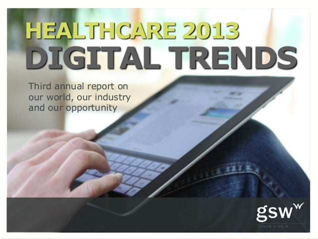 HEALTHCARE 2013DIGITAL TRENDSThird annual report onour world, our industryand our opportunity