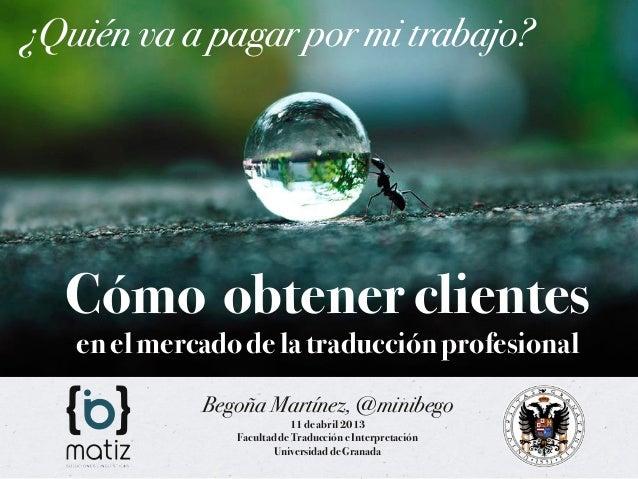¿Quién va a pagar por mi trabajo?: Cómo obtener clientes de traducción profesional.