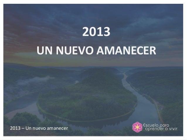2013          UN NUEVO AMANECER2013 – Un nuevo amanecer