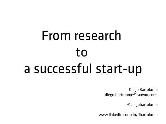 From researchtoa successful start-upDiego Bartolomediego.bartolome@tauyou.com@diegobartolomewww.linkedin.com/in/dbartolome
