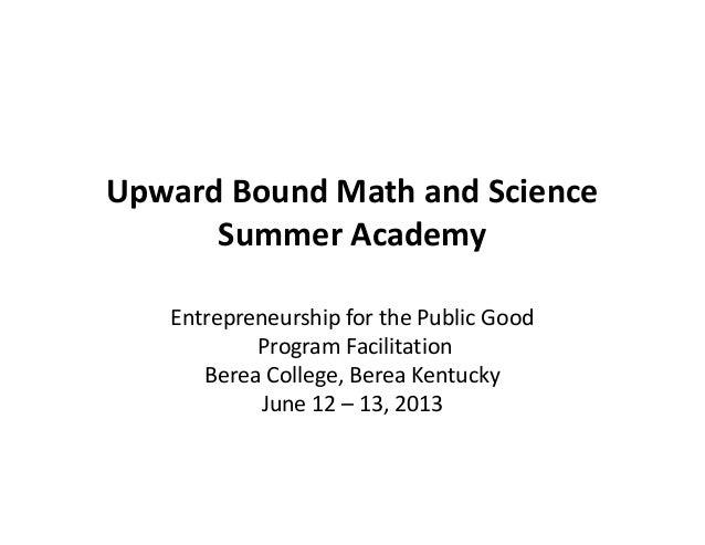 Upward Bound Math and ScienceSummer AcademyEntrepreneurship for the Public GoodProgram FacilitationBerea College, Berea Ke...