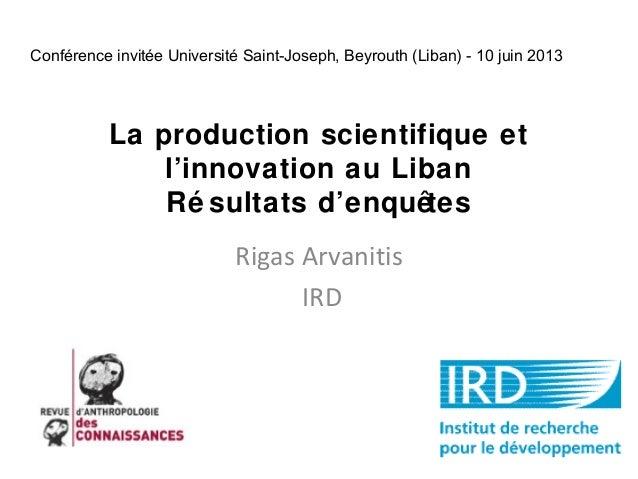 Conférence invitée Université Saint-Joseph, Beyrouth (Liban) - 10 juin 2013  La production scientifique et l'innovation au...