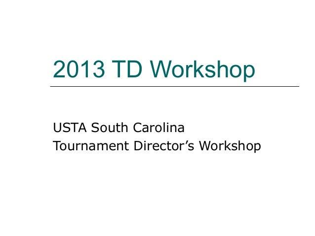 2013 TD WorkshopUSTA South CarolinaTournament Director's Workshop