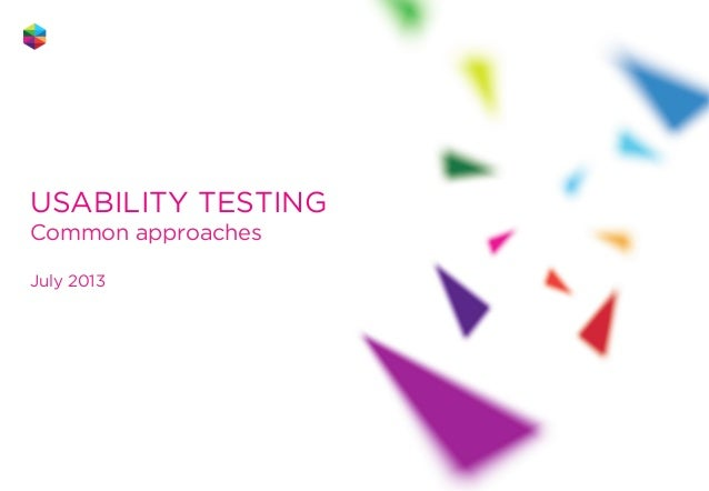 USABILITY TESTING Common approaches July 2013  1