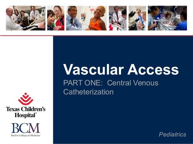 Pediatrics Vascular Access PART ONE: Central Venous Catheterization