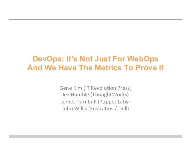DevOps: It's Not Just For WebOpsAnd We Have The Metrics To Prove ItGene Kim (IT Revolu0on Press) Jez Humble ...