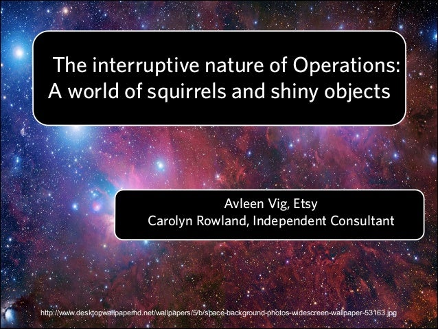 The Interruptive Nature of Operations: A World of Squirrels and Shiny Objects